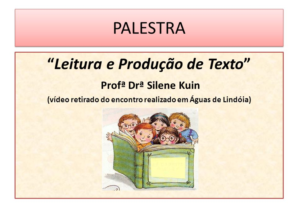 PALESTRA Leitura e Produção de Texto Profª Drª Silene Kuin
