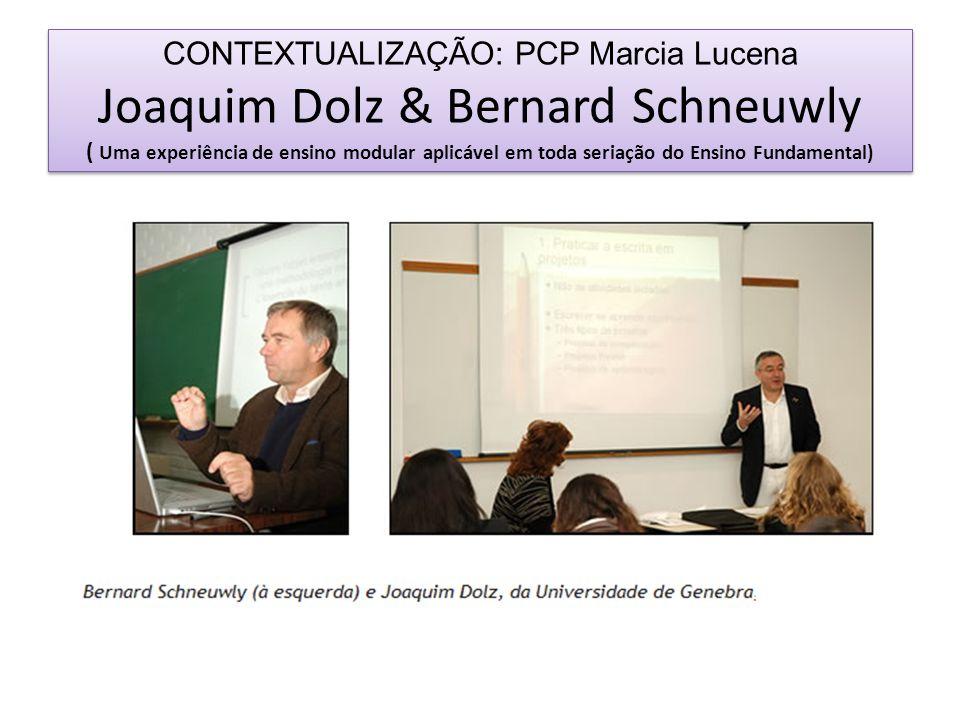 CONTEXTUALIZAÇÃO: PCP Marcia Lucena Joaquim Dolz & Bernard Schneuwly ( Uma experiência de ensino modular aplicável em toda seriação do Ensino Fundamental)