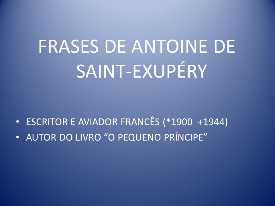 Frases De Antoine De Saint Exupéry Ppt Video Online Carregar