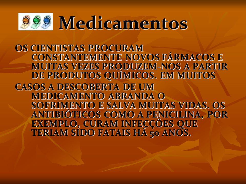Medicamentos OS CIENTISTAS PROCURAM CONSTANTEMENTE NOVOS FÁRMACOS E MUITAS VEZES PRODUZEM-NOS A PARTIR DE PRODUTOS QUÍMICOS. EM MUITOS.