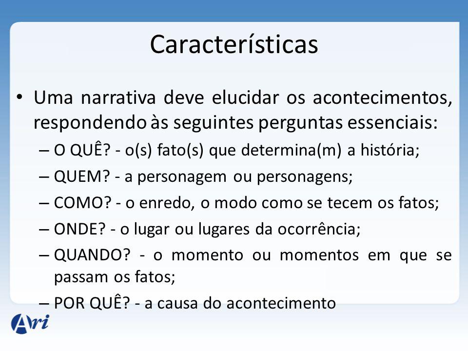 Características Uma narrativa deve elucidar os acontecimentos, respondendo às seguintes perguntas essenciais: