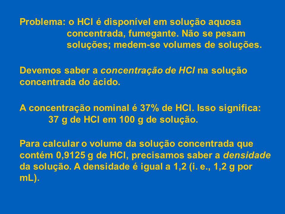 Problema: o HCl é disponível em solução aquosa concentrada, fumegante