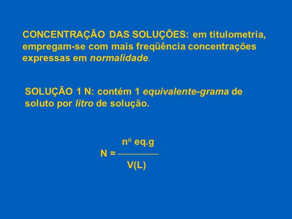 CONCENTRAÇÃO DAS SOLUÇÕES: em titulometria, empregam-se com mais freqüência concentrações expressas em normalidade.