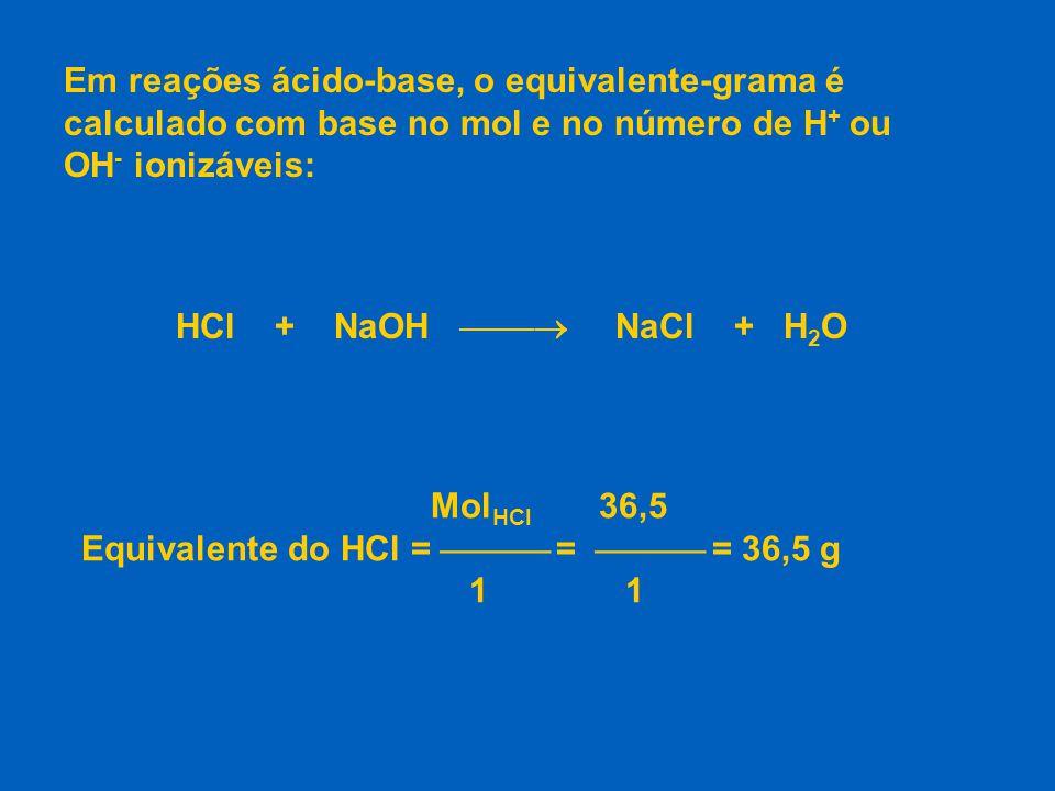 Em reações ácido-base, o equivalente-grama é calculado com base no mol e no número de H+ ou OH- ionizáveis: