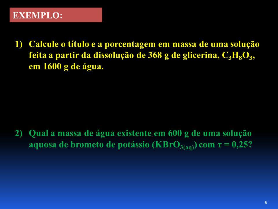 EXEMPLO: Calcule o título e a porcentagem em massa de uma solução feita a partir da dissolução de 368 g de glicerina, C3H8O3, em 1600 g de água.