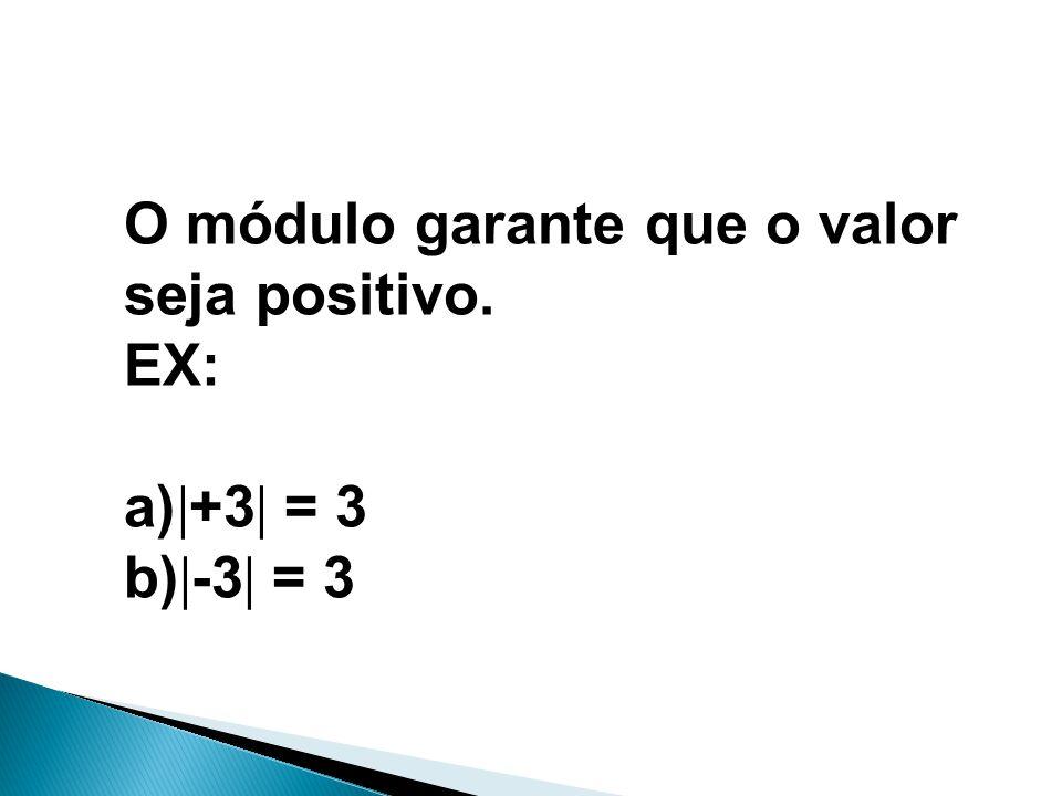 O módulo garante que o valor seja positivo. EX: +3 = 3 -3 = 3