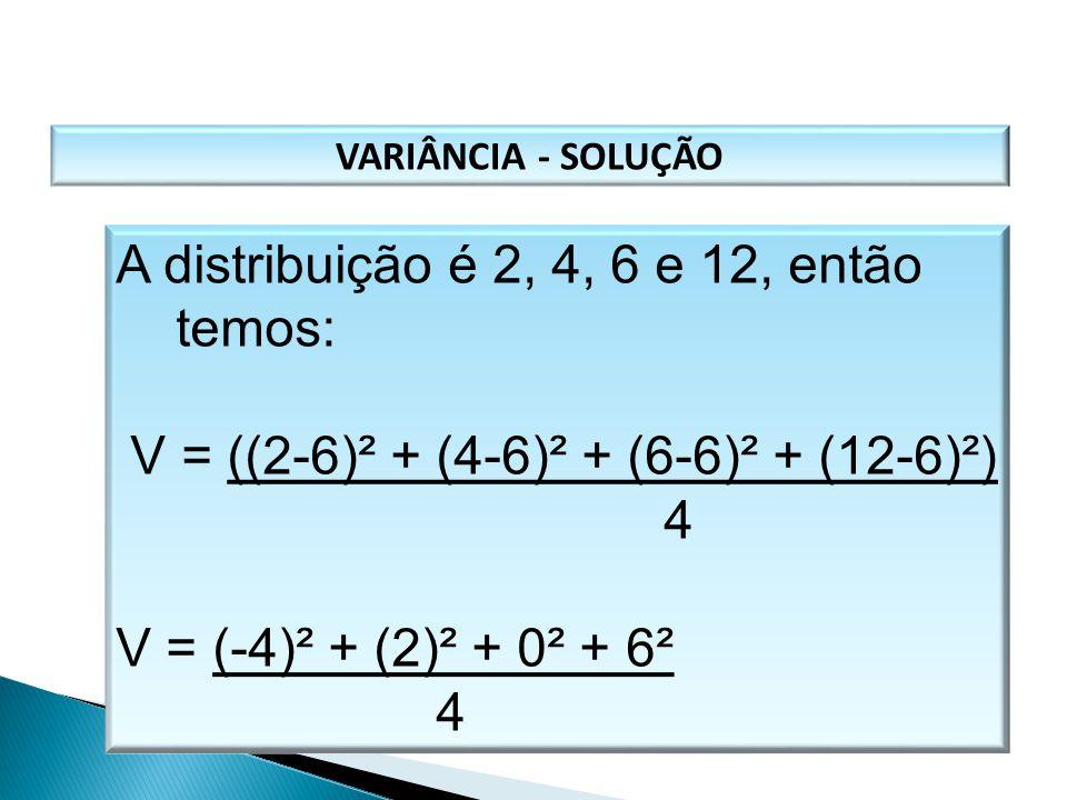 A distribuição é 2, 4, 6 e 12, então temos: