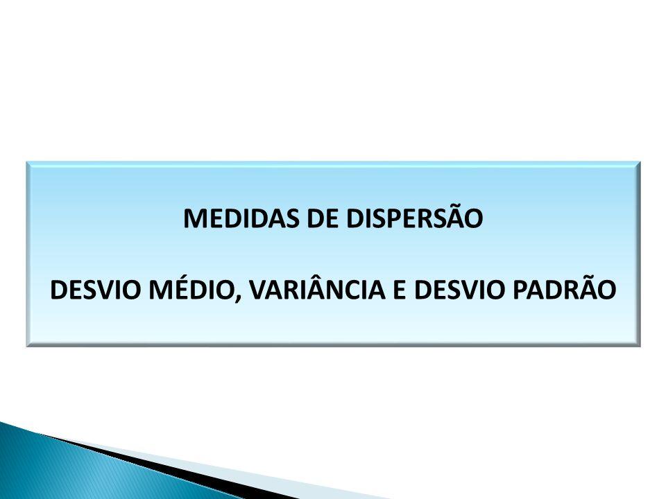 DESVIO MÉDIO, VARIÂNCIA E DESVIO PADRÃO