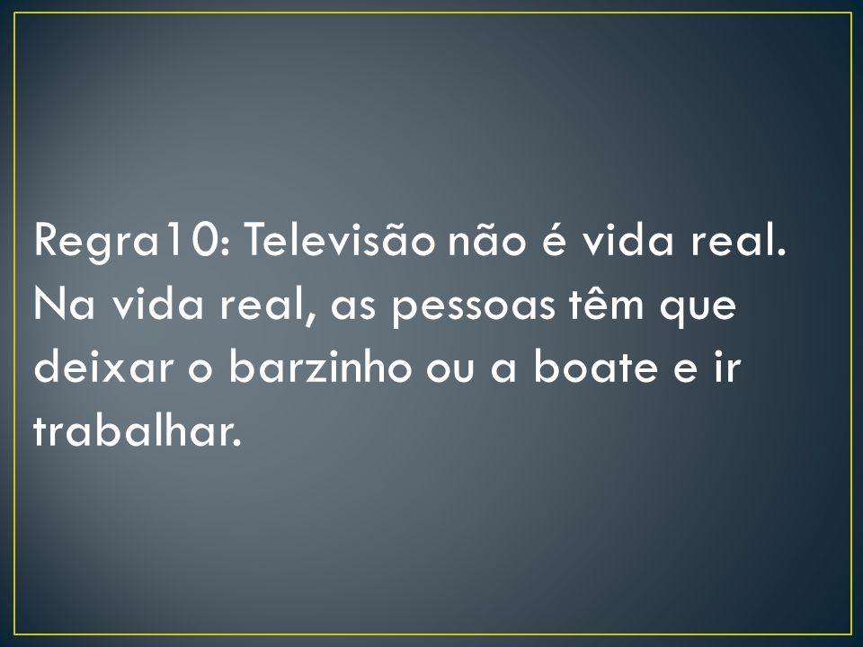 Regra10: Televisão não é vida real