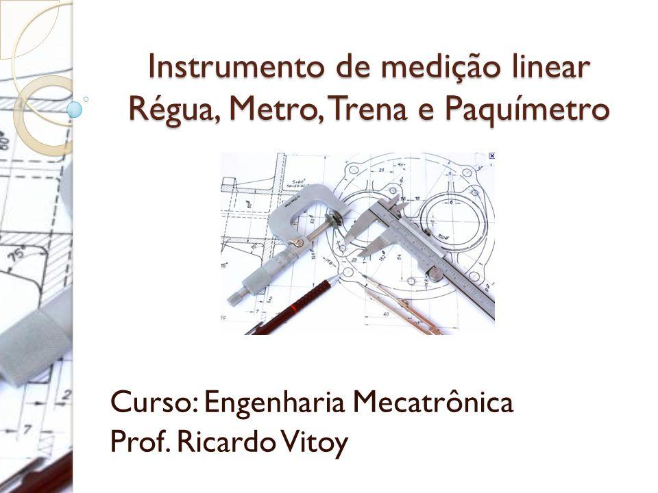 Instrumento de medição linear Régua, Metro, Trena e Paquímetro