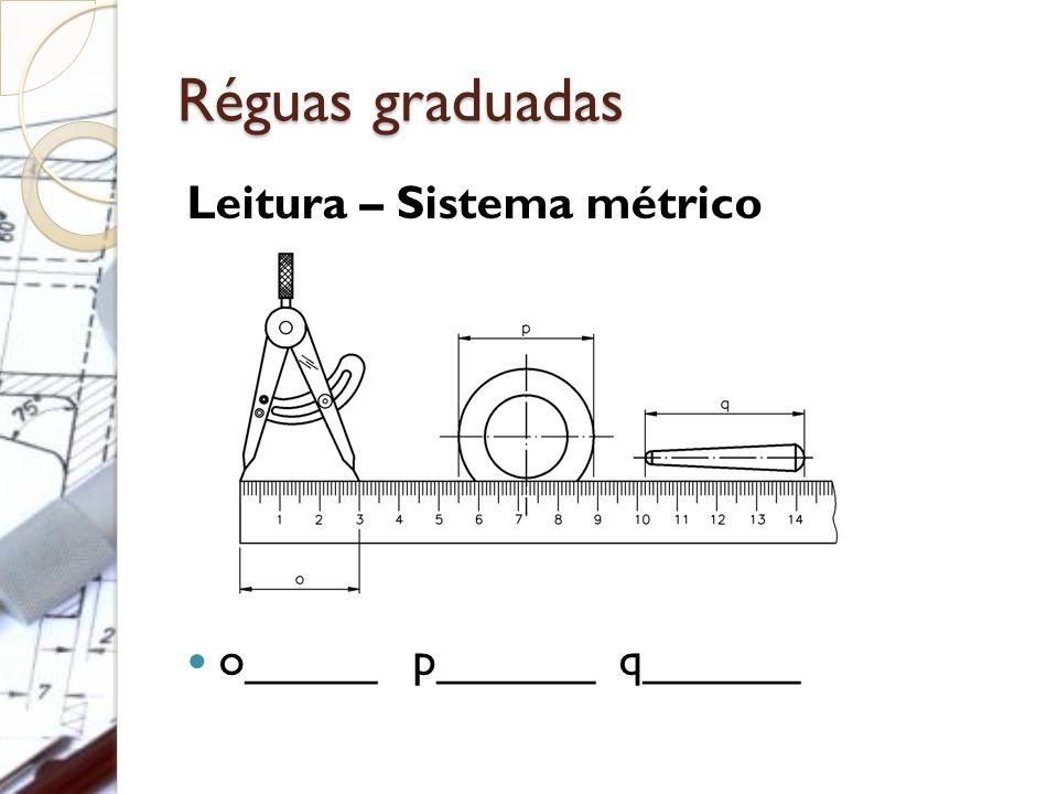 Réguas graduadas Leitura – Sistema métrico o_____ p______ q______