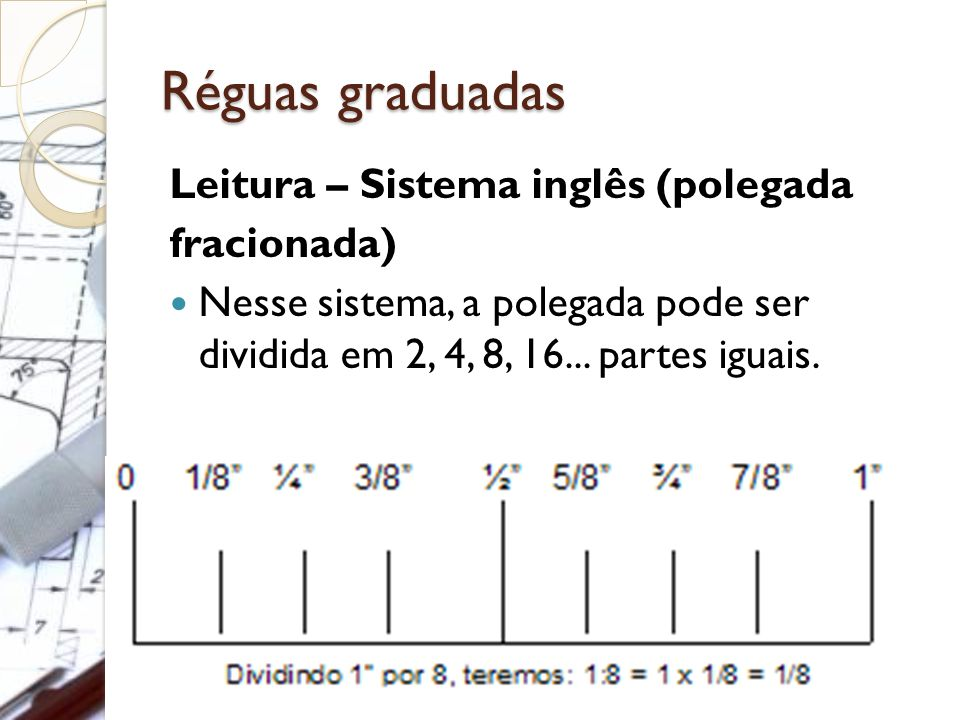 Réguas graduadas Leitura – Sistema inglês (polegada fracionada)