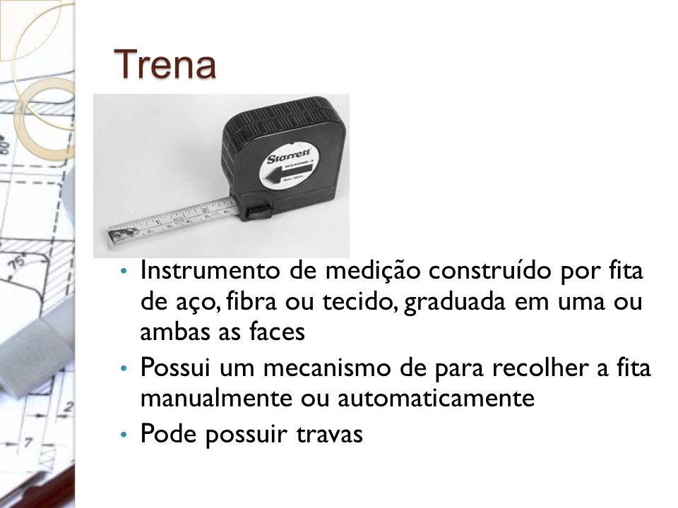 Trena Instrumento de medição construído por fita de aço, fibra ou tecido, graduada em uma ou ambas as faces.