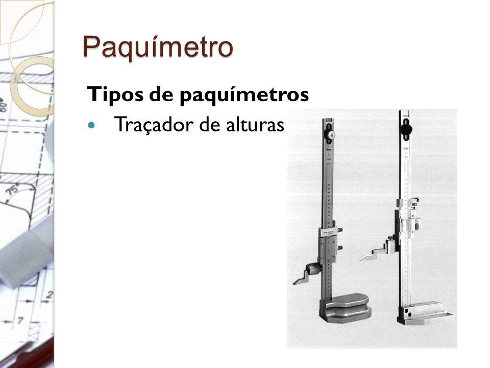 Paquímetro Tipos de paquímetros Traçador de alturas