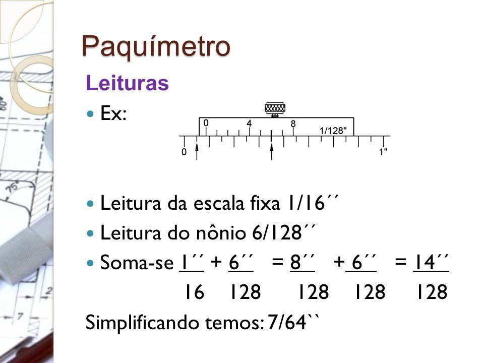 Paquímetro Leituras Ex: Leitura da escala fixa 1/16´´