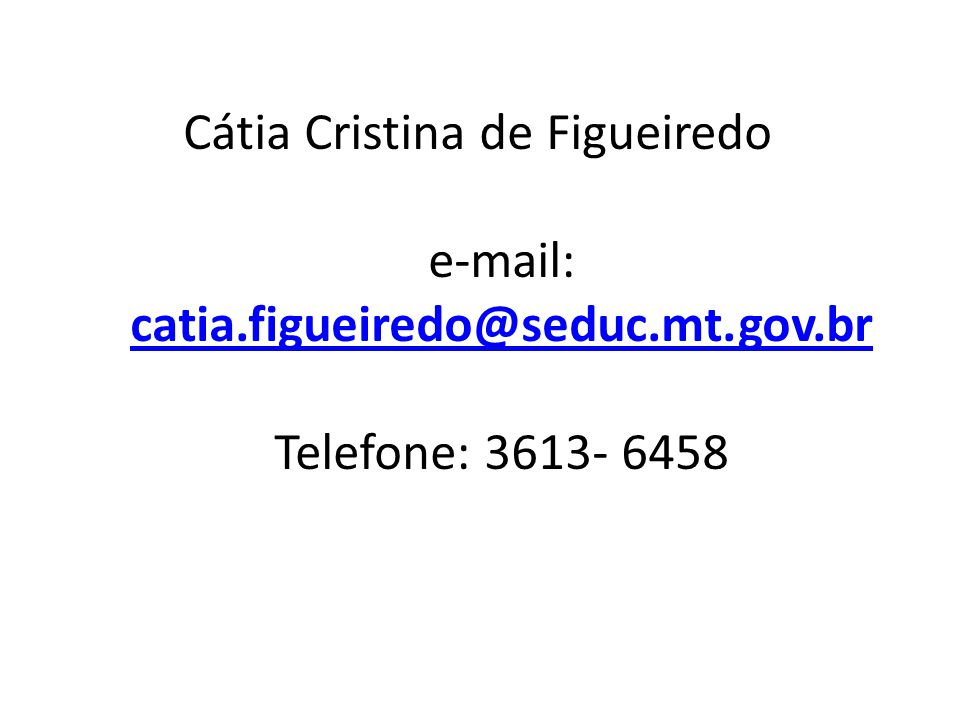 Cátia Cristina de Figueiredo. e-mail: catia. figueiredo@seduc. mt. gov