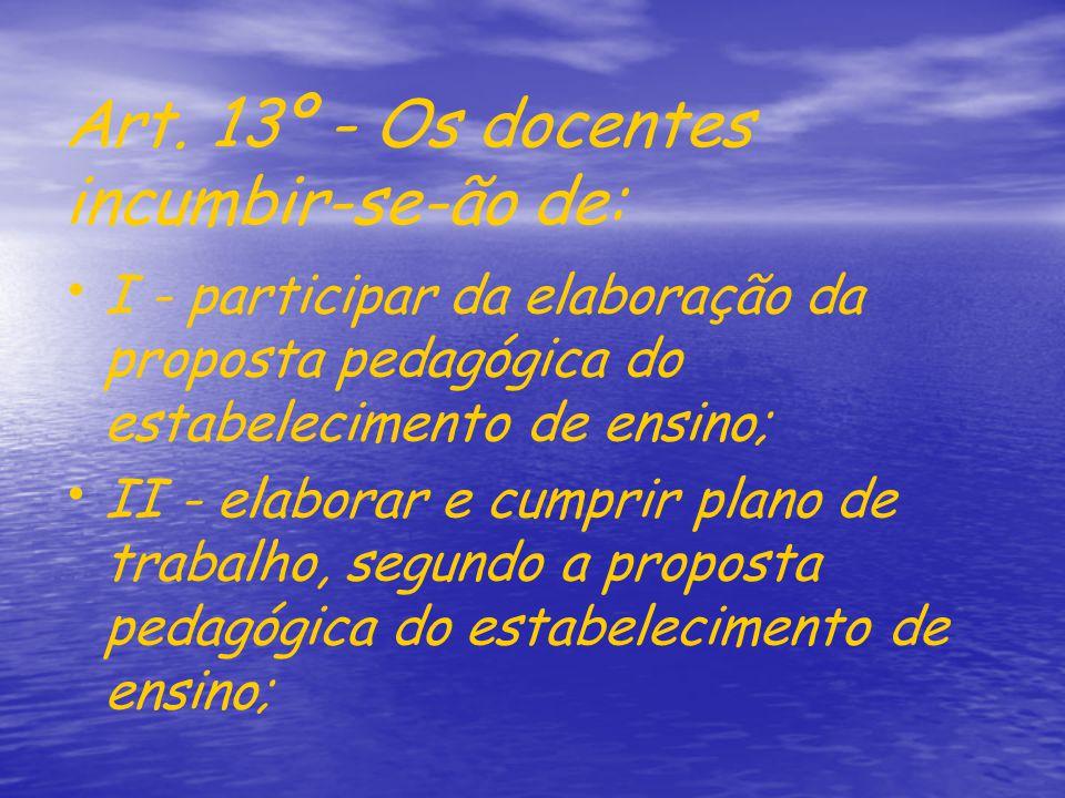 Art. 13º - Os docentes incumbir-se-ão de: