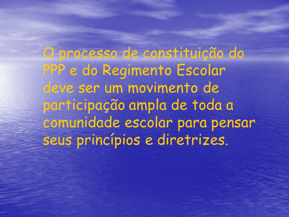 O processo de constituição do PPP e do Regimento Escolar deve ser um movimento de participação ampla de toda a comunidade escolar para pensar seus princípios e diretrizes.