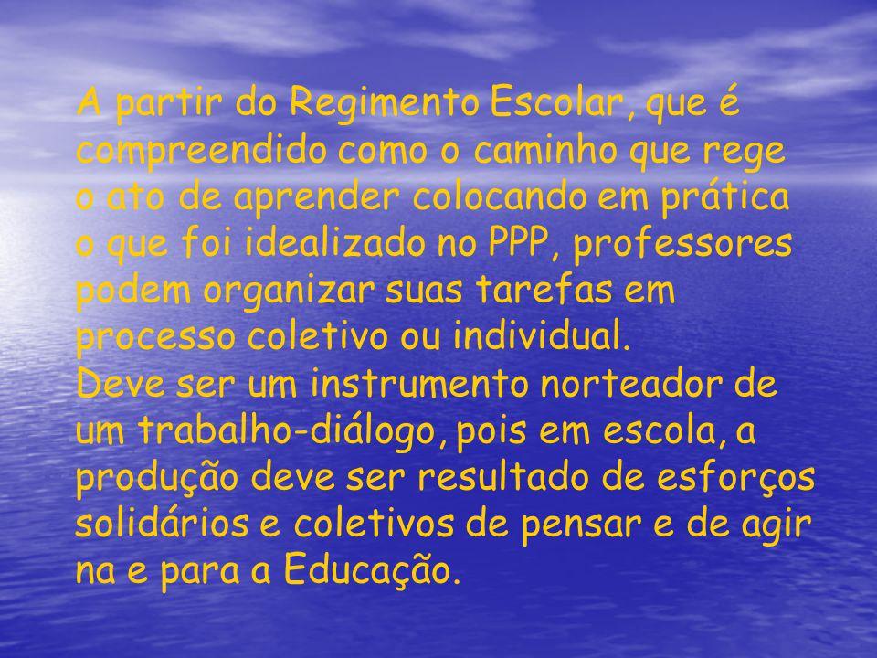 A partir do Regimento Escolar, que é compreendido como o caminho que rege o ato de aprender colocando em prática o que foi idealizado no PPP, professores podem organizar suas tarefas em processo coletivo ou individual.