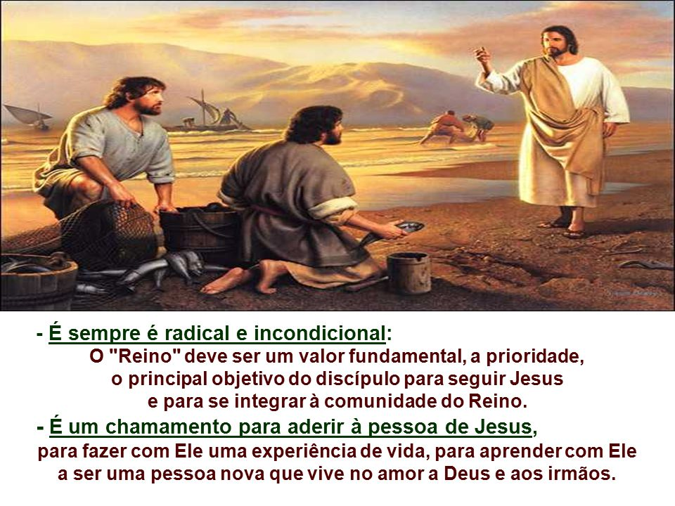- É um chamamento para aderir à pessoa de Jesus,