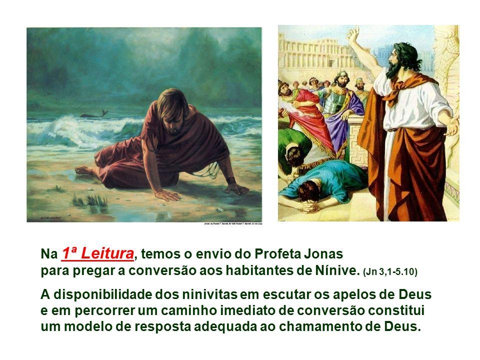 Na 1ª Leitura, temos o envio do Profeta Jonas para pregar a conversão aos habitantes de Nínive. (Jn 3,1-5.10)