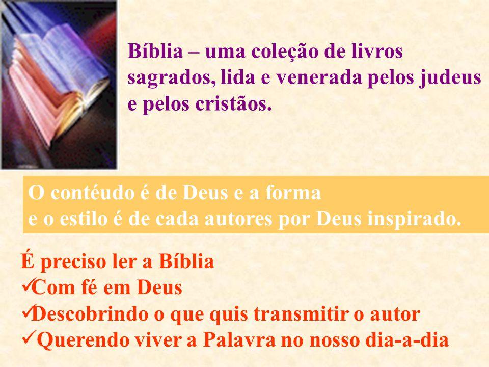 Bíblia – uma coleção de livros sagrados, lida e venerada pelos judeus e pelos cristãos.