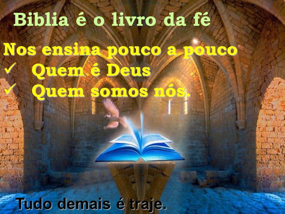 Biblia é o livro da fé Nos ensina pouco a pouco Quem é Deus