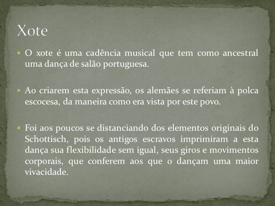Xote O xote é uma cadência musical que tem como ancestral uma dança de salão portuguesa.