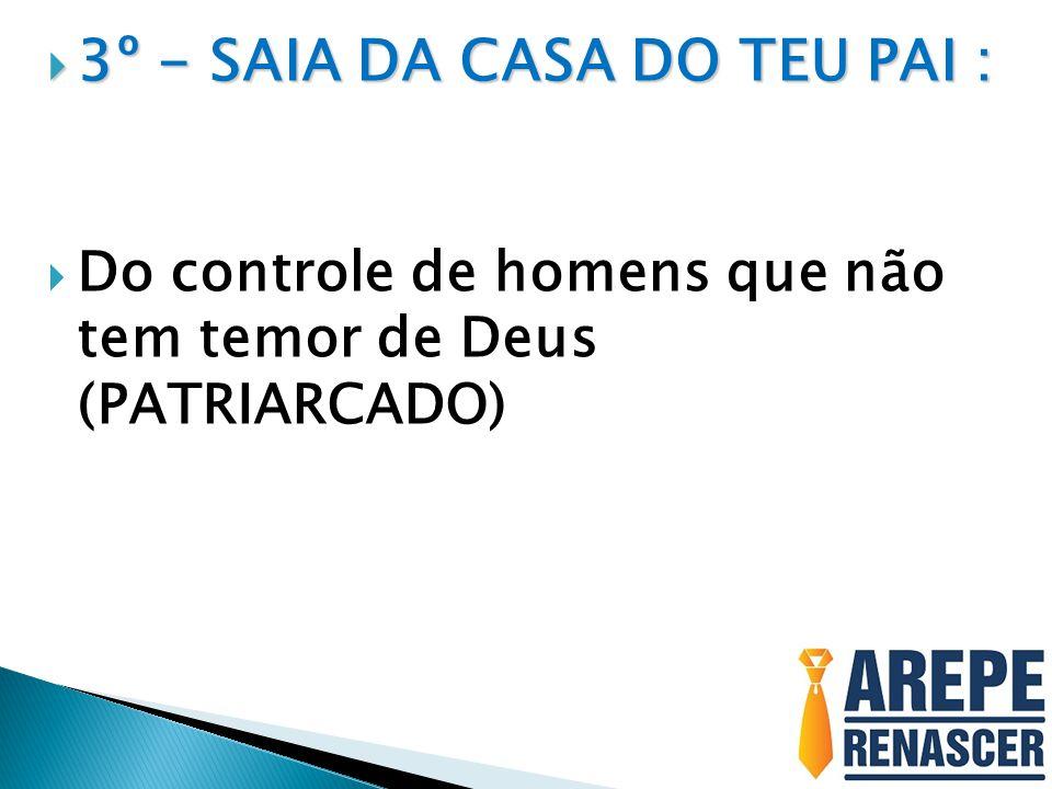 3º - SAIA DA CASA DO TEU PAI :