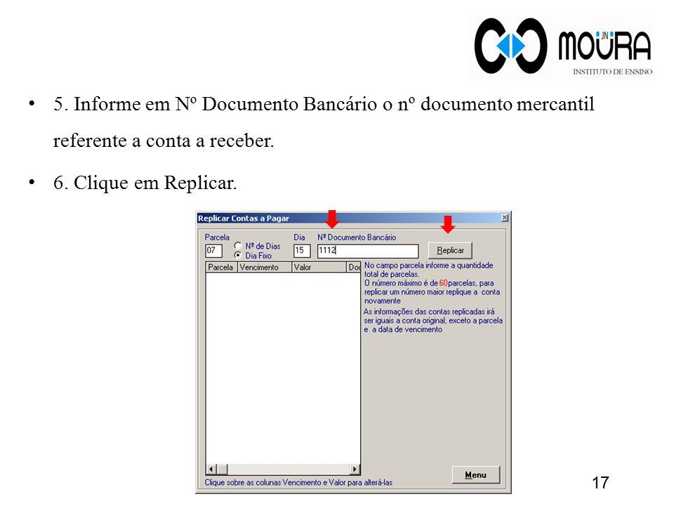 5. Informe em Nº Documento Bancário o nº documento mercantil referente a conta a receber.