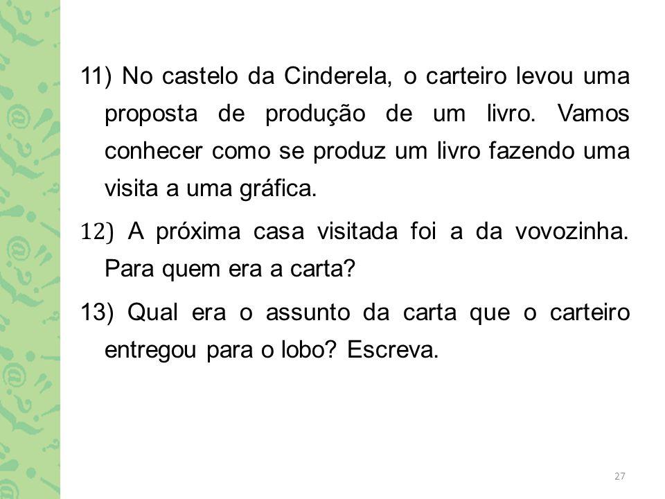 11) No castelo da Cinderela, o carteiro levou uma proposta de produção de um livro. Vamos conhecer como se produz um livro fazendo uma visita a uma gráfica.