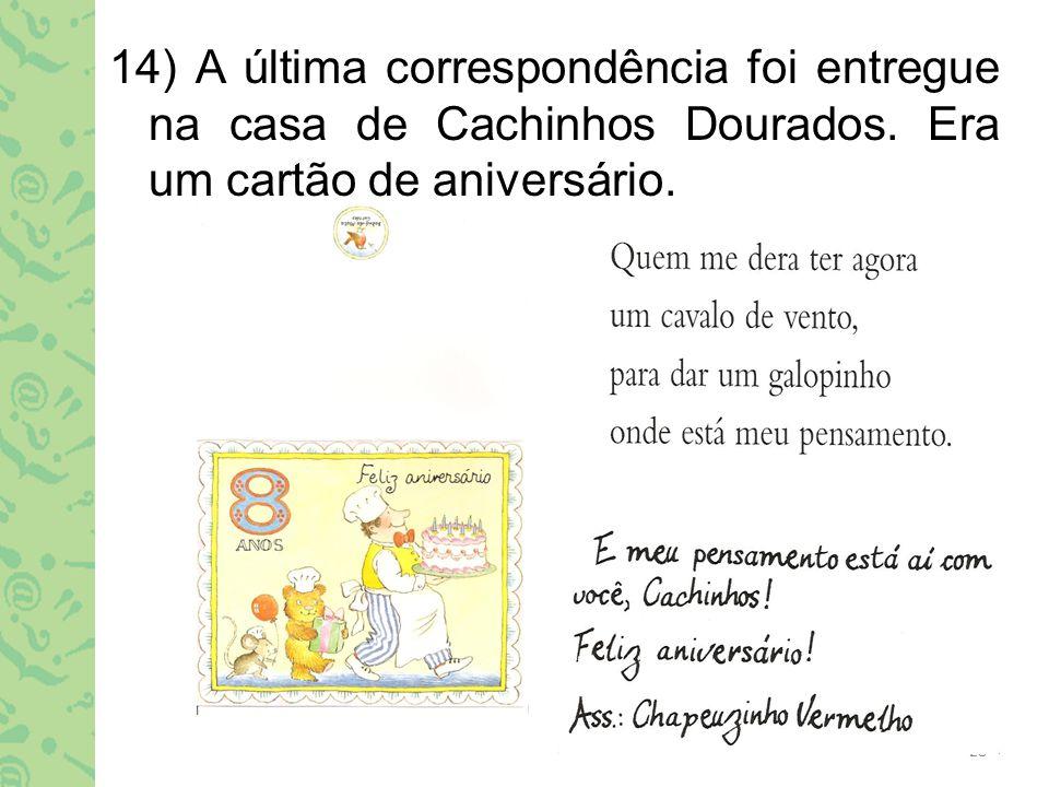 14) A última correspondência foi entregue na casa de Cachinhos Dourados.