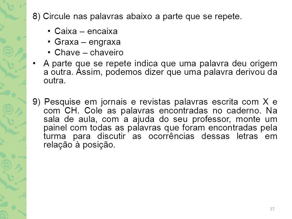 8) Circule nas palavras abaixo a parte que se repete.