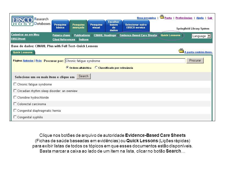Clique nos botões de arquivo de autoridade Evidence-Based Care Sheets (Fichas de saúde baseadas em evidências) ou Quick Lessons (Lições rápidas) para exibir listas de todos os tópicos em que esses documentos estão disponíveis.