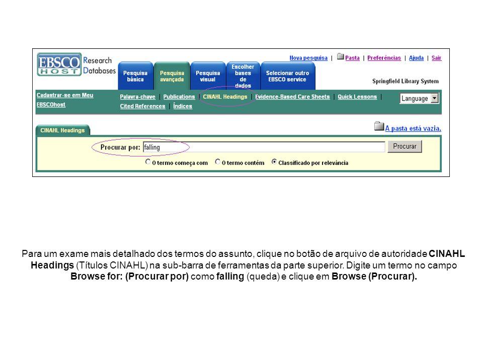 Para um exame mais detalhado dos termos do assunto, clique no botão de arquivo de autoridade CINAHL Headings (Títulos CINAHL) na sub-barra de ferramentas da parte superior.