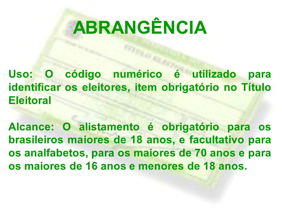 ABRANGÊNCIA Uso: O código numérico é utilizado para identificar os eleitores, item obrigatório no Título Eleitoral.