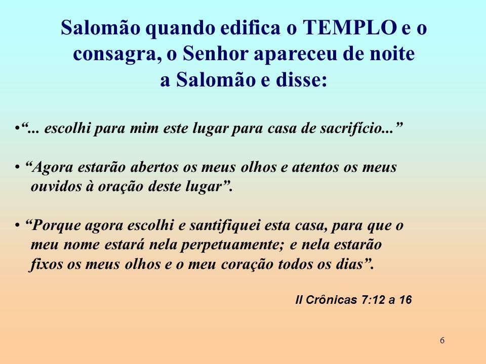 Salomão quando edifica o TEMPLO e o consagra, o Senhor apareceu de noite