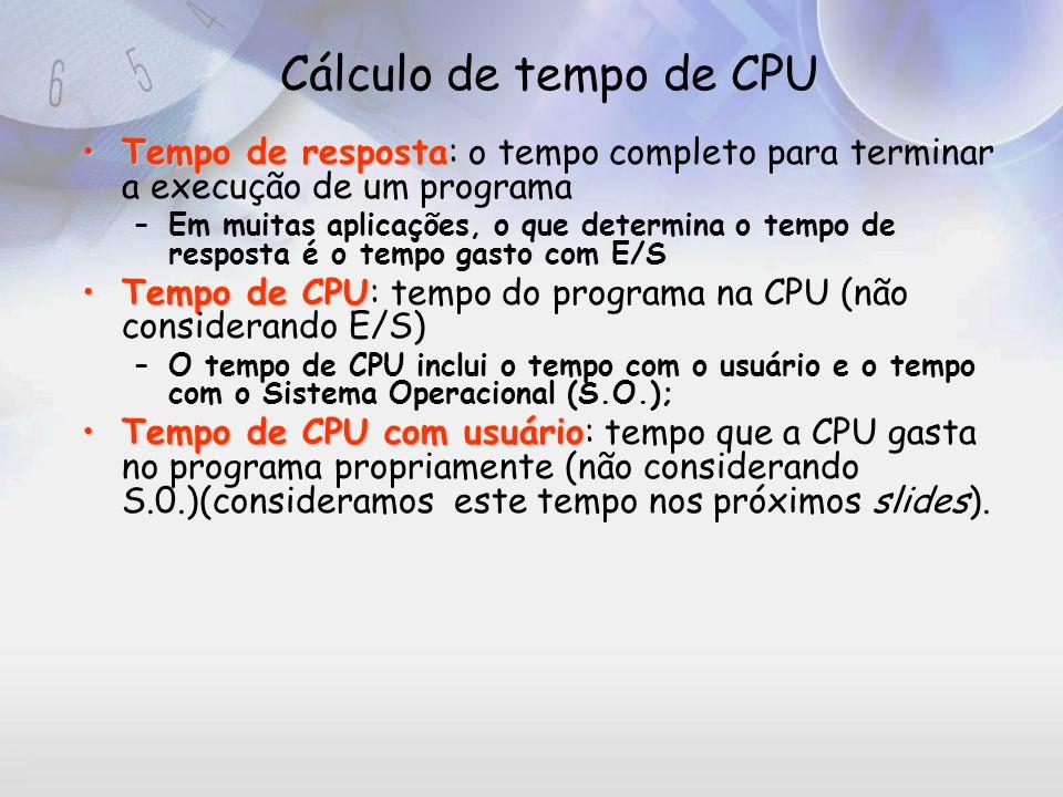 Cálculo de tempo de CPU Tempo de resposta: o tempo completo para terminar a execução de um programa.