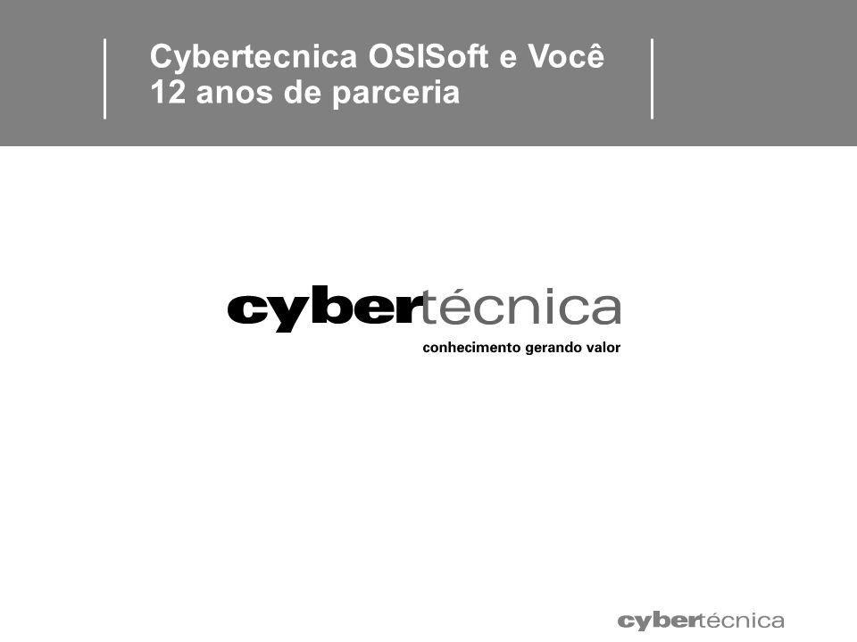 Cybertecnica OSISoft e Você 12 anos de parceria