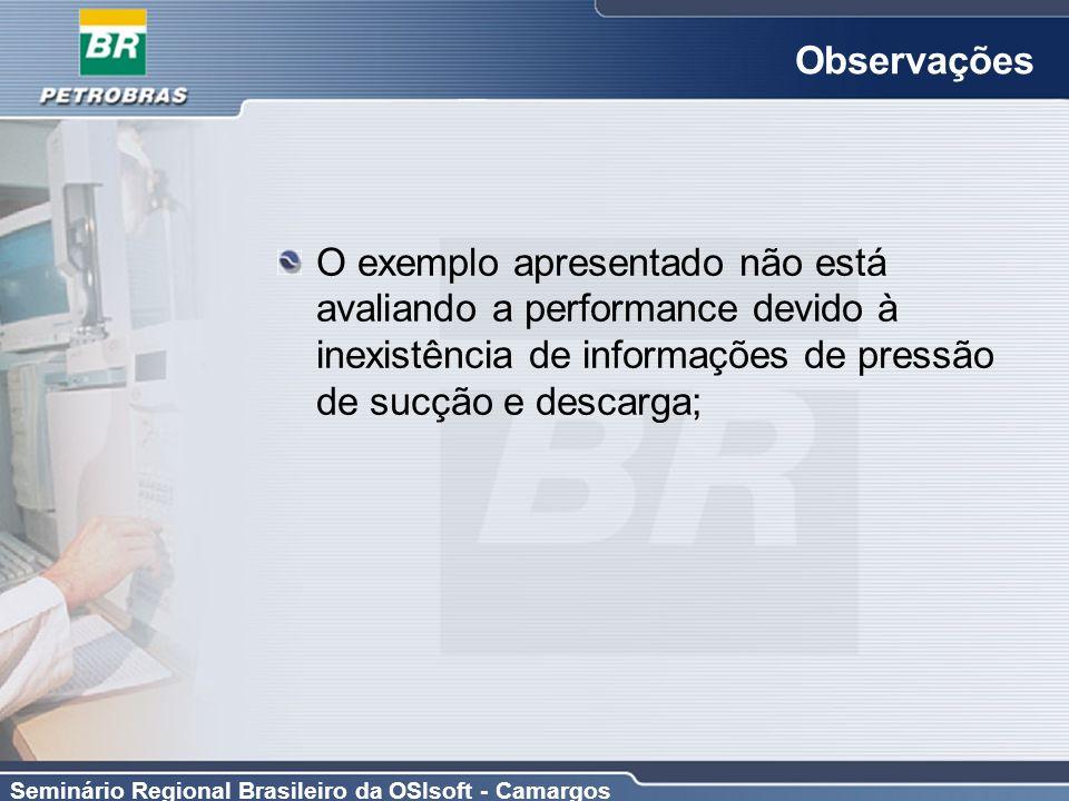 Observações O exemplo apresentado não está avaliando a performance devido à inexistência de informações de pressão de sucção e descarga;