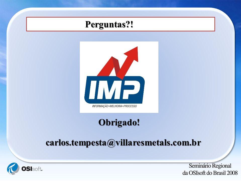 Perguntas ! Obrigado! carlos.tempesta@villaresmetals.com.br