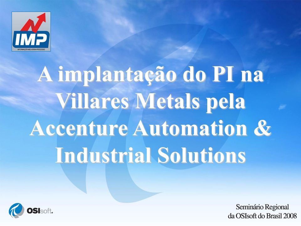 A implantação do PI na Villares Metals pela Accenture Automation & Industrial Solutions