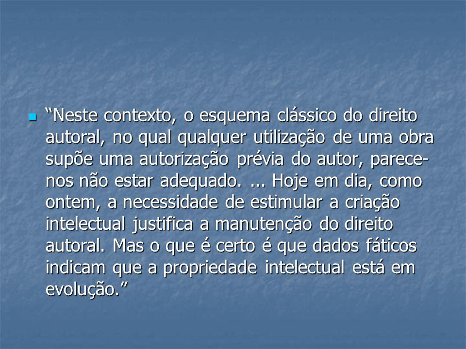 Neste contexto, o esquema clássico do direito autoral, no qual qualquer utilização de uma obra supõe uma autorização prévia do autor, parece-nos não estar adequado.