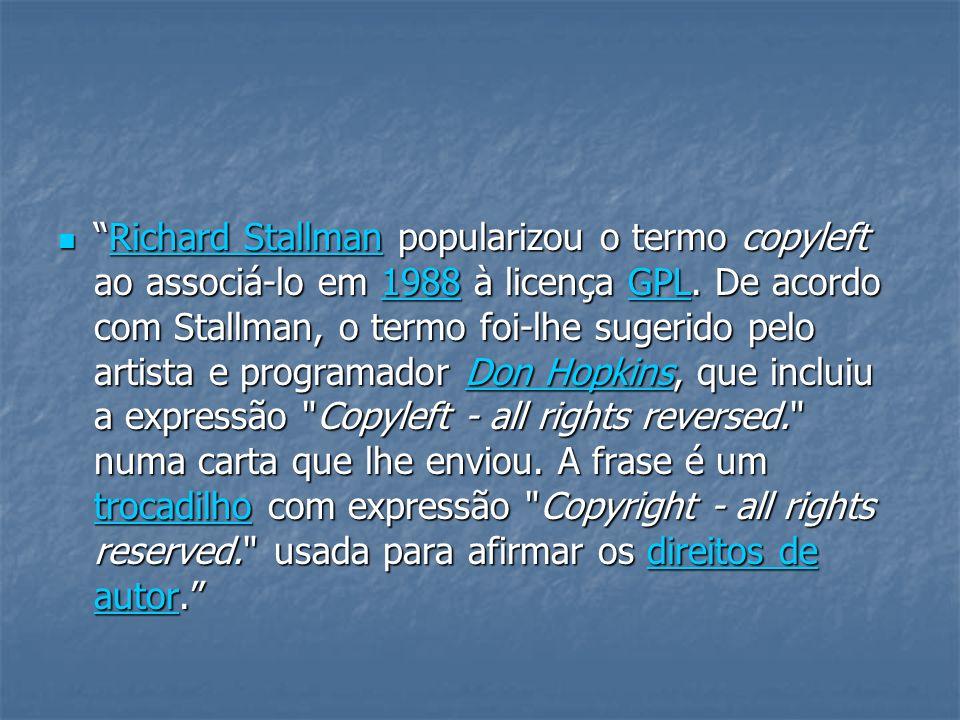 Richard Stallman popularizou o termo copyleft ao associá-lo em 1988 à licença GPL.