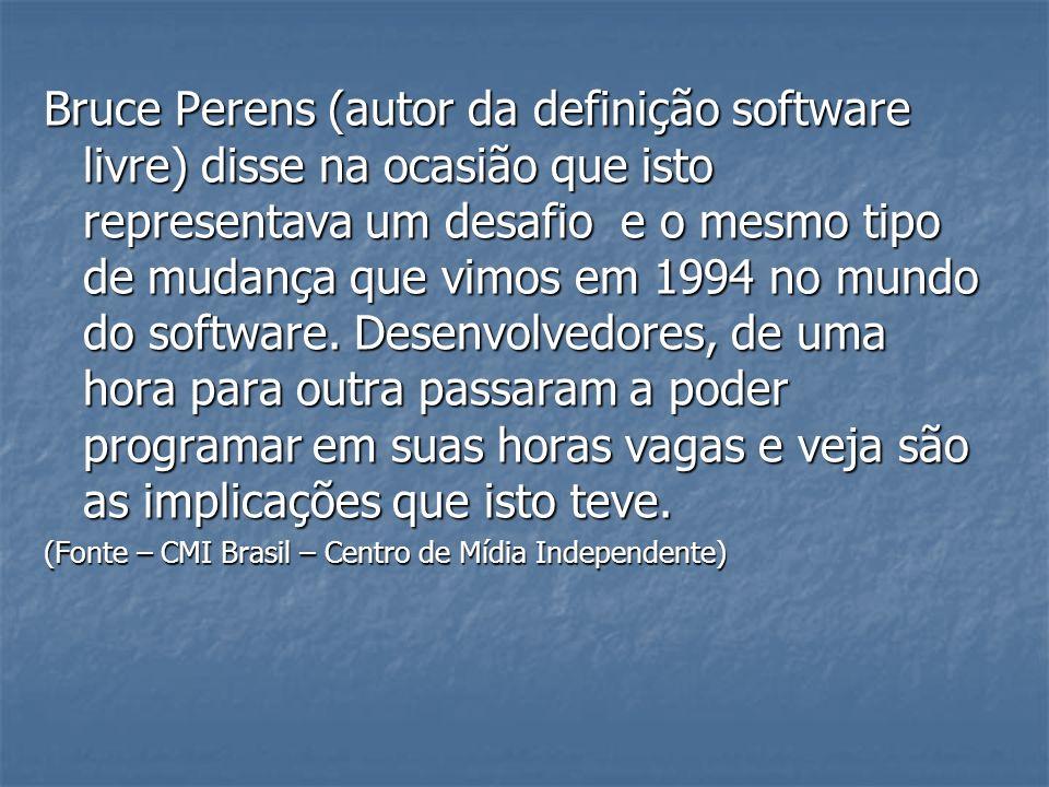 Bruce Perens (autor da definição software livre) disse na ocasião que isto representava um desafio e o mesmo tipo de mudança que vimos em 1994 no mundo do software. Desenvolvedores, de uma hora para outra passaram a poder programar em suas horas vagas e veja são as implicações que isto teve.