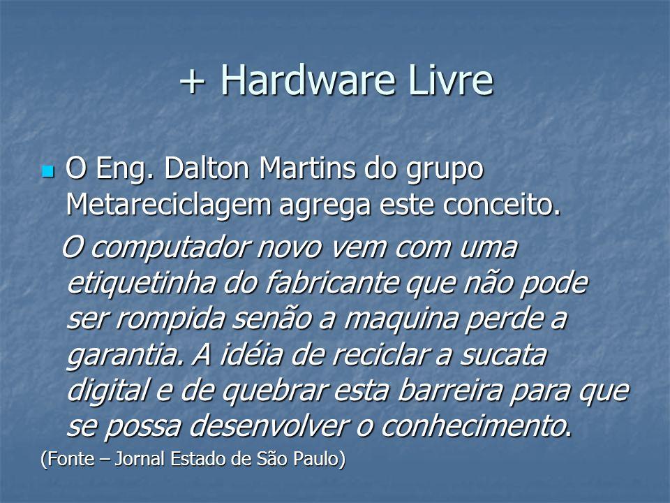 + Hardware Livre O Eng. Dalton Martins do grupo Metareciclagem agrega este conceito.
