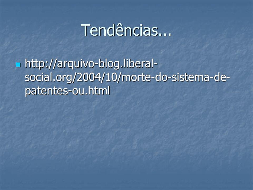 Tendências... http://arquivo-blog.liberal-social.org/2004/10/morte-do-sistema-de-patentes-ou.html