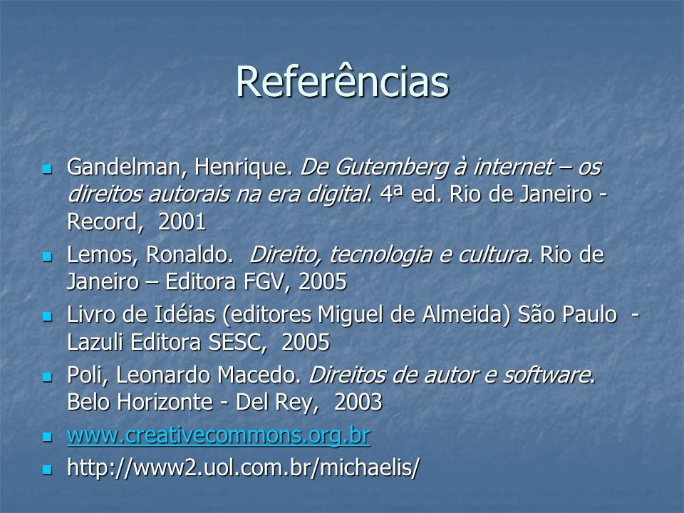 Referências Gandelman, Henrique. De Gutemberg à internet – os direitos autorais na era digital. 4ª ed. Rio de Janeiro - Record, 2001.