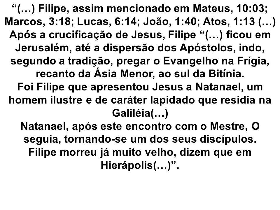 Filipe morreu já muito velho, dizem que em Hierápolis(…) .