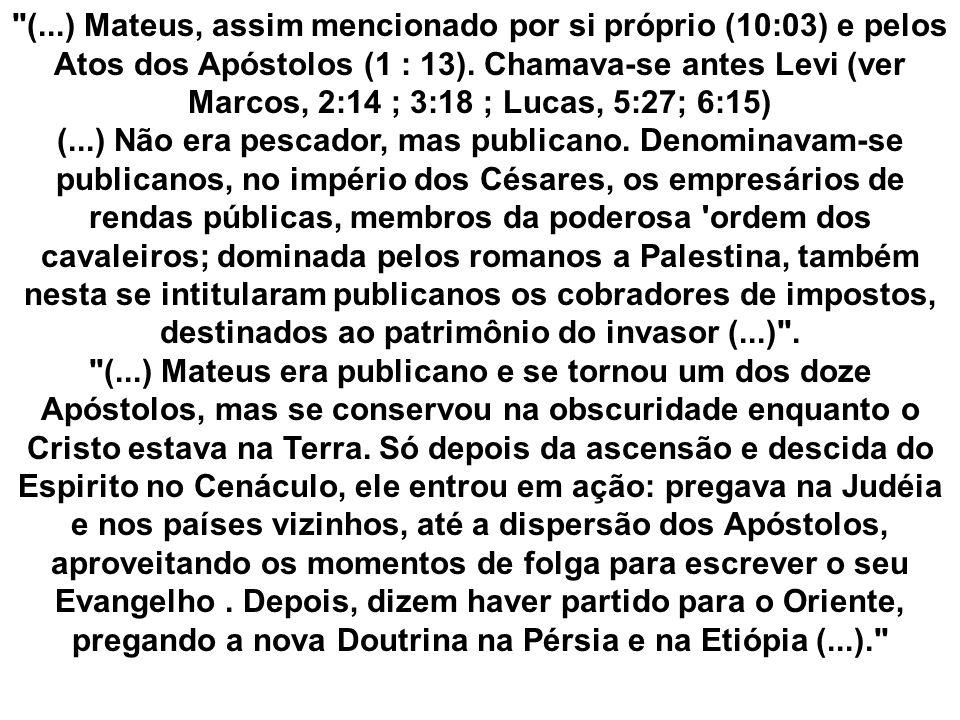 (...) Mateus, assim mencionado por si próprio (10:03) e pelos Atos dos Apóstolos (1 : 13).